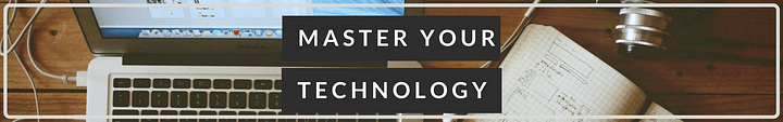 Master Your Technology
